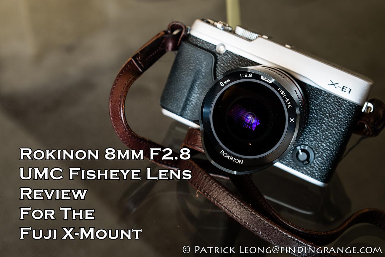 Rokinon 8mm F2 8 UMC Fisheye Lens Review For The Fuji X-Mount